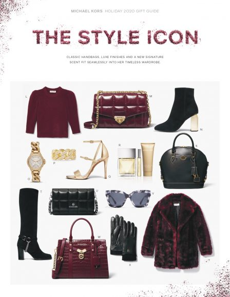 Michael Kors - HOLIDAY GIFT GUIDE  Michael Kors - HOLIDAY GIFT GUIDE  L: WOOL BLEND PUFF-SLEEVE CROPPED SWEATER M:SOHO LARGE QUILTED LEATHER SHOULDER BAG N:PALOMA FLEX LEATHER AND KNIT BOOT O:MINI CAMILLE PAVÉ GOLD-TONE CURB-LINK WATCH P:PRECIOUS METAL-PLATED STERLING SILVER PAVÉ CURB-LINK RING Q:CARDI METALLIC SNAKEEMBOSSED LEATHER SANDAL R:SIGNATURE GIFT SET S:MONOGRAMME LEATHER BOWLER SATCHEL T:ARLETTE SUEDE BOOT U: SMALL QUILTED LEATHER SMARTPHONE CROSSBODY BAG V:BERKSHIRES SUNGLASSES W:NOUVEAU HAMILTON LARGE CROCODILE-EMBOSSED LEATHER SATCHEL X:LEATHER GLOVES Y: FAUX FUR COAT
